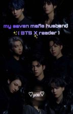 My Seven Mafia Husbands { BTS X Reader } 🌙🍒 by vminkooksopenamjin_