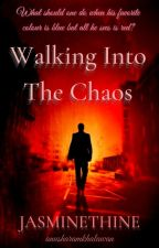 ✔Walking Into The Chaos by jasminethine