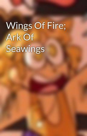 Wings Of Fire; Ark Of Seawings by SunflowerQwQ