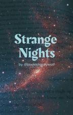Strange Nights by Bookishgraywolf