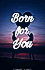 Born For You by Heartless_QueenB