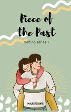 Piece of the Past (Delfino Series #1) ni MajesticSkye