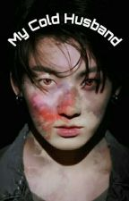 My Cold Husband~BTS Jungkook - (completed) by _per_sona__