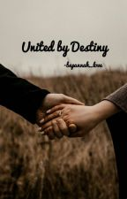 United by Destiny (Completed) by Bepannah_love