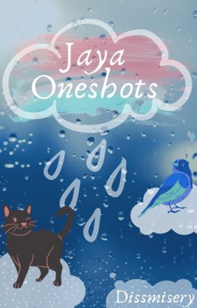 Jaya Oneshots by Dissmisery