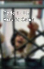 Parte 1 - Un Extraño Saber by planetasonico