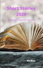 Short Stories 2020 (Prompts/Contest Entries) by AbiBee