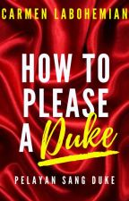 How to Please a Duke (Pelayan Sang Duke) - How to Please Series #3 oleh CarmenLaBohemian