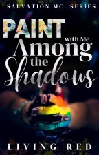 Paint With Me Among the Shadows (Book One, the Salvation MC Series) by LivingRed