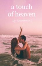 A Touch of Heaven by roseeexoxo
