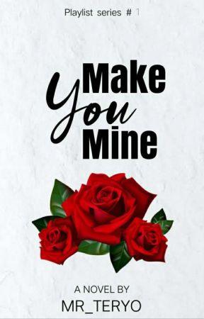 Make you mine (Playlist series #1) by MR_TERYO