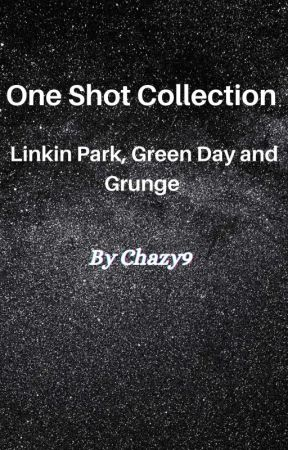 One Shot Collection (Linkin Park, Green Day And Grunge)  by Chazy9