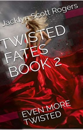 Twisted Fates Book 2: Even More Twisted by jchudgirl2001