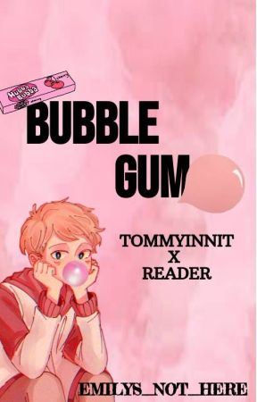 bubble gum /// TOMMYINNIT x READER by Emilys_Not_Here
