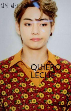 QUIERO LECHE   by jeonkimjhoanna22