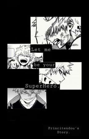 Let Me Be Your Super Hero.|BAKUGOU XREADER by PrinciTendou