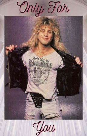 Only For You (Steven Adler & GNR Fanfic) by Loneley_tunes