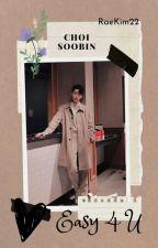 ✓Easy 4 U / Choi Soobin FF by RaeKim22