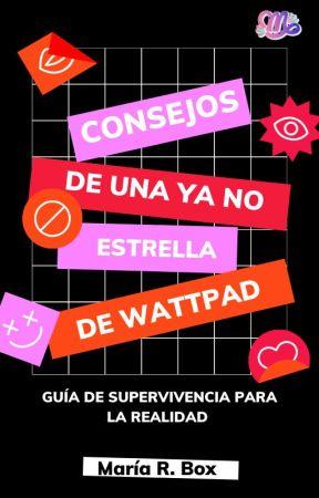 Consejos de una YA NO estrella de Wattpad © by LaChicaAnonima18