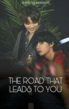 The Road That Leads To You || Taekook by taekoo_kii