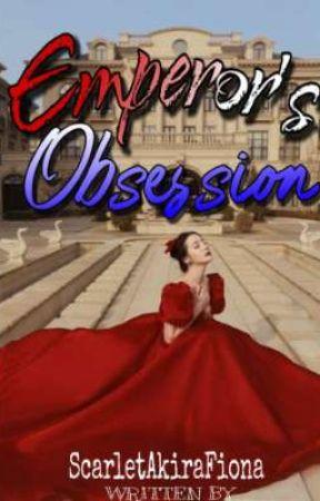Emperor's Obsession by ScarletAkiraFiona