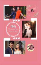 ♥ISHQ♥~journey from crush to love  by Bhavana2407