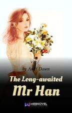 The Long Awaited Mr. Han by lahrenmei