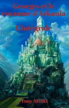 Georges et le royaume d'Arkania : L'intégrale by tony-mori