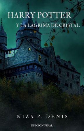 Harry Potter y la lágrima de Cristal (Edición Final) by Nizzitta