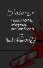 Slasher headcanons, imagines, and oneshots by Multifandoms27