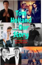 Tom Holland... Our Story by warriors-quackson