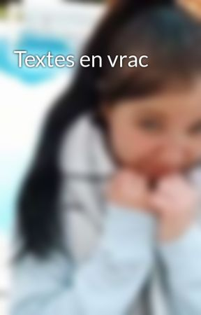Textes en vrac by AugustAwake