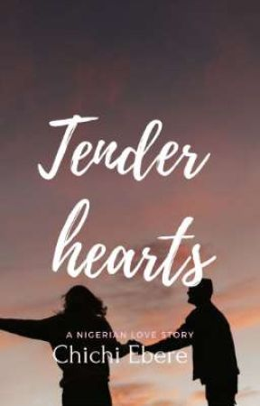 Tender hearts ( A Nigerian love story) by ChichiEbere