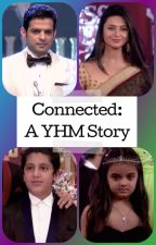 Connected: A YHM Story by Aditii_MA