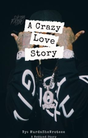 A Crazy Love Story  by MurdaSheWroteee