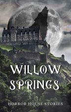 Willow Springs by HorrorHouseStories