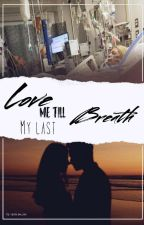 Love me till my last breath (COMPLETE) by Its_Me_Ysa