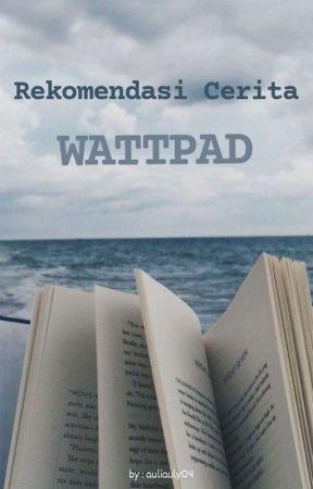 Rekomendasi Cerita Wattpad by auliauly04