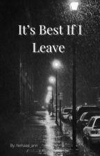 It's Best if I leave by nehaaa_ann