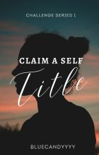 Claim A Self Title (Challenge Series #1) by BlueCandyyyy