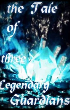 ~The Tale of three legendary Guardians~ by Sarah_chan_