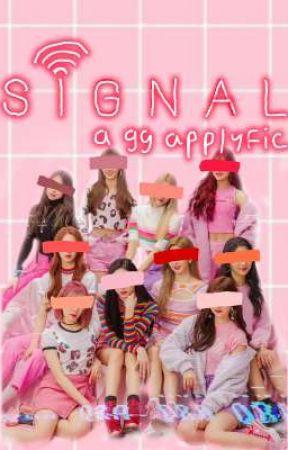 signal  ||  a gg applyfic by dreamjinri