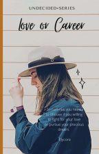 Love Or Career by hundredsofdream