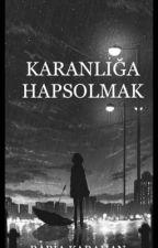 KARANLIĞA HAPSOLMAK by 7rabiak