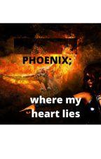 PHOENIX;where my heart lies by moncae07