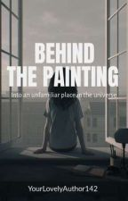 Behind the Painting by YourLovelyAuthor142