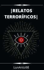 |RELATOS TERRORÍFICOS| by LunAnto98