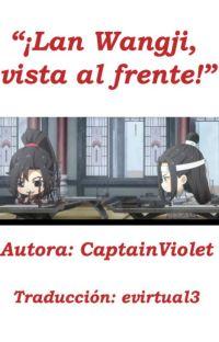 """""""¡Lan Wangji, vista al frente!"""" cover"""