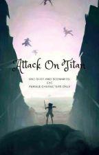 Attack On Titan [One-Shots and Scenarios]  by Kenjiro-Kun