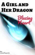 A Girl and Her Dragon: Blazing Heart by LunarPlayer16